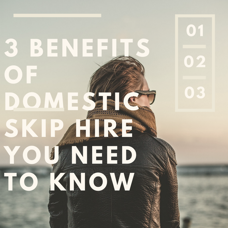 Benefits Of Domestic Skip Hire You Need To Know
