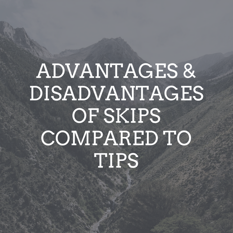 Advantages and Disadvantages of Skips compared to tips