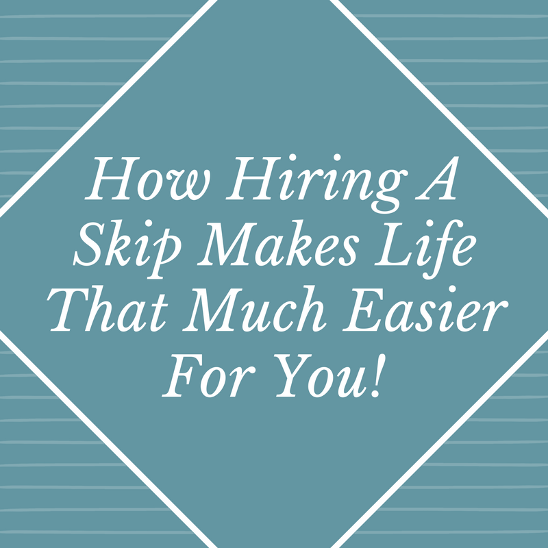 Hiring A Skip Makes It Easier For You