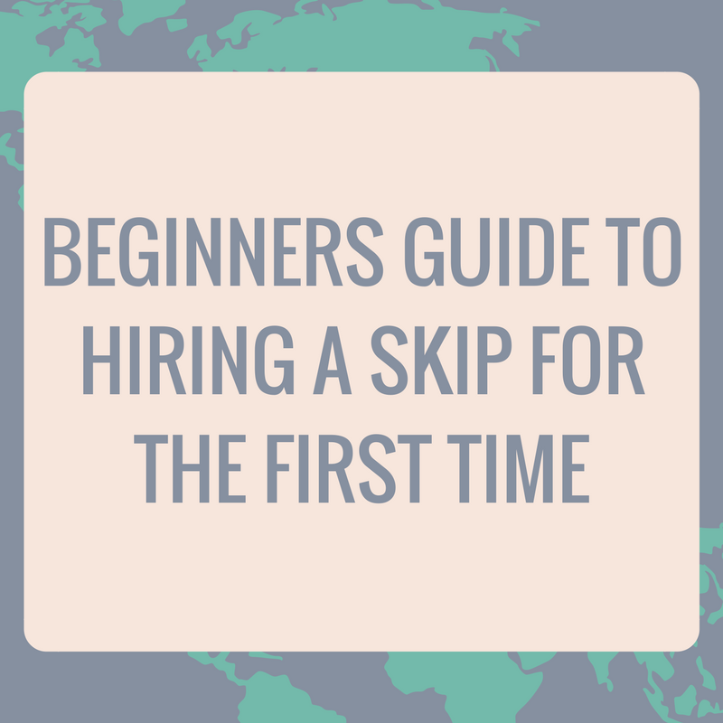 Beginners guide to hiring a skip for the first time
