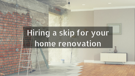 Hiring a skip for your home renovation