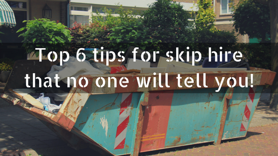 Top 6 tips for skip hire that no one will tell you!