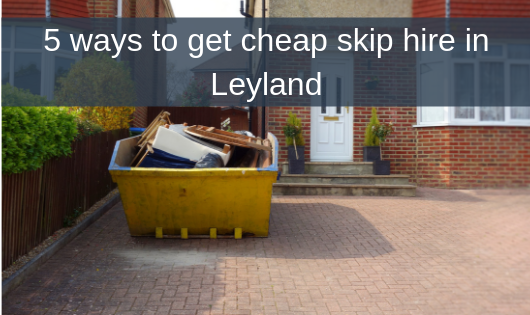 5 ways to get cheap skip hire in Leyland