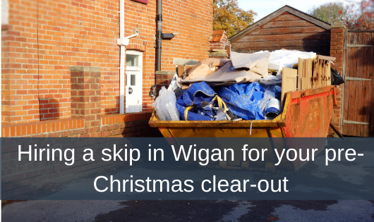 Hiring a skip in Wigan for your pre-Christmas clear-out