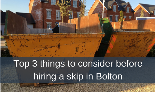 Top 3 things to consider before hiring a skip in Bolton