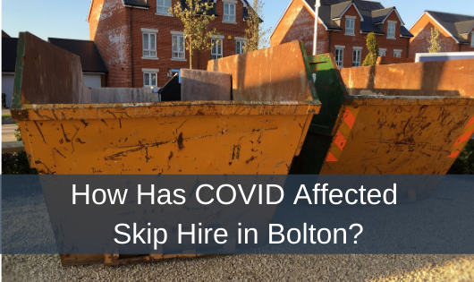 How Has COVID Affected Skip Hire in Bolton