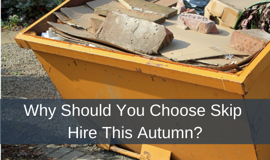 Why Should You Choose Skip Hire This Autumn?